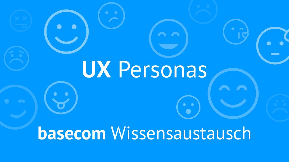 UX Personas basecom Wissensaustausch