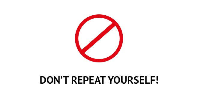 Don't Repeat yourself!